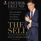 The Sell: The Secrets of Selling Anything to Anyone (Unabridged) - Fredrik Eklund, Bruce Littlefield & Barbara Corcoran - foreword