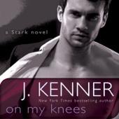 J. Kenner - On My Knees: A Novel (Unabridged)  artwork