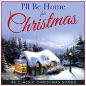 I'll Be Home For Christmas - 48 Classic Christmas Songs (Remastered)