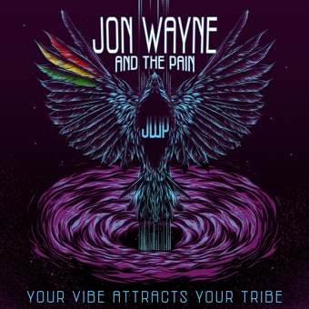 Your Vibe Attracts Your Tribe – Jon Wayne and the Pain