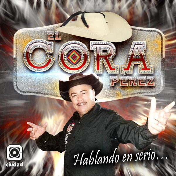 Hablando en Serio... - Single | El Cora Perez