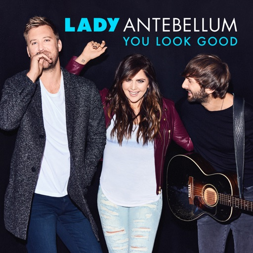 You Look Good - Lady Antebellum