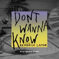Don't Wanna Know (feat. Kendrick Lamar) [Ryan Riback Remix] - Single - Maroon 5