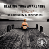 Healing Yoga Awakening: 111 Tracks for Spirituality & Mindfulness – Asian Flute Music, Relaxing Therapy for Stress Relief, Sleep Well, Balance Inner Life & Chakra Meditations