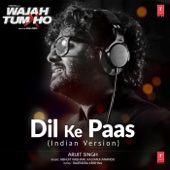 Dil Ke Paas (Indian Version by Arijit Singh)