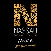 Nassau Beach Club Ibiza 2017 (10th Anniversary Edition) - Various Artists