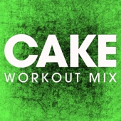 Cake (Extended Workout Mix)