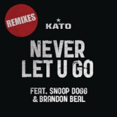 Never Let U Go (feat. Snoop Dogg & Brandon Beal) [Remixes] - EP