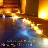 New Age Chillout – Ambient Peaceful Relaxing Music
