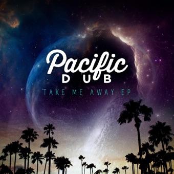 Take Me Away – EP – Pacific Dub
