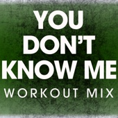 You Don't Know Me (Workout Mix)