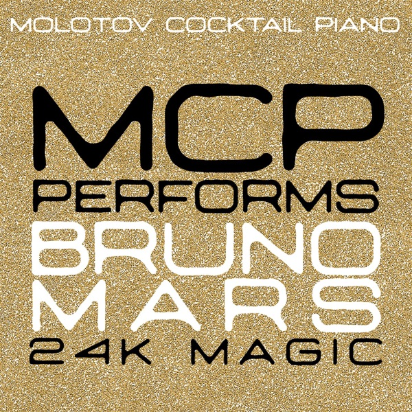 MCP Performs Bruno Mars 24K Magic Molotov Cocktail Piano CD cover