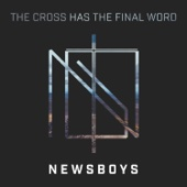 The Cross Has the Final Word (feat. Michael Tait and Peter Furler) - Newsboys