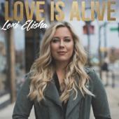 Love Is Alive - EP - Lexi Elisha Cover Art