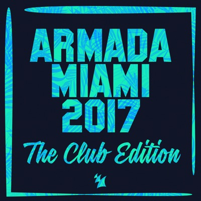 Various Artists - Armada Miami 2017 (The Club Edition)