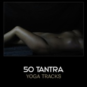 50 Tantra Yoga Tracks – Sensual Erotic Music, Sexy New Age, Romance Music, Tantric Massage, Music for Kamasutra, Sexual Healing - Various Artists