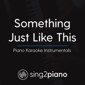Something Just Like This (Lower Key & Shortened) [Originally Performed By the Chainsmokers & Coldplay] [Piano Karaoke Version]