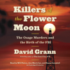 David Grann - Killers of the Flower Moon: The Osage Murders and the Birth of the FBI (Unabridged)  artwork