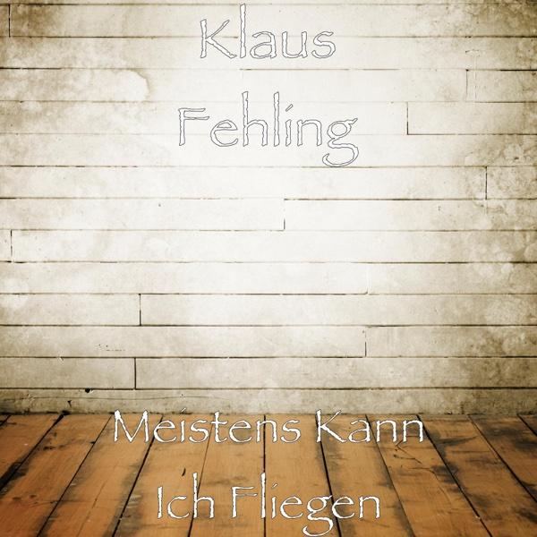 Meistens Kann Ich Fliegen - Single | Klaus Fehling