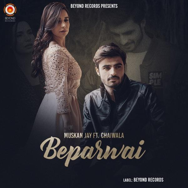 Beparwai (feat. Chaiwala) - Single | Muskan Jay