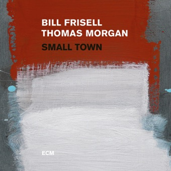 Small Town – Bill Frisell & Thomas Morgan