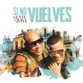 Gente de Zona - Si No Vuelves artwork