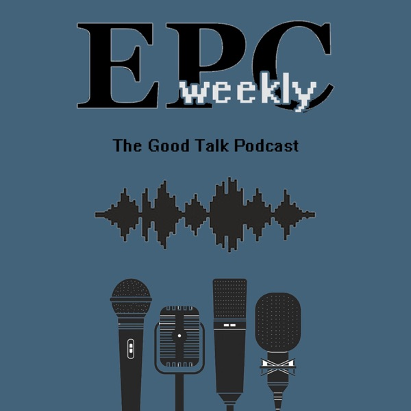 EPC Weekly - The Good Talk Podcast