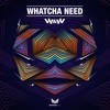 Whatcha Need (Extended Mix)