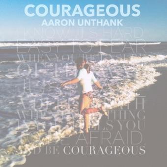 Courageous – Aaron Unthank