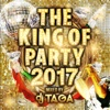 77. THE KING OF PARTY 2017 mixed by DJ TAGA - DJ TAGA