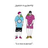 Si Tu Novio Te Deja Sola (feat. Bad Bunny) - J Balvin