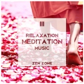 111 Relaxation Meditation Music: Zen Zone, Stop Anxiety & Panic Attacks, Therapy Healing Sounds