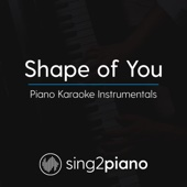 Shape of You (Lower Key) [Originally Performed By Ed Sheeran] [Piano Karaoke Version] - Sing2Piano