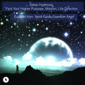 Sleep Hypnosis Find Your Higher Purpose, Mission, Life Direction with Support from Spirit Guide or Guardian Angel