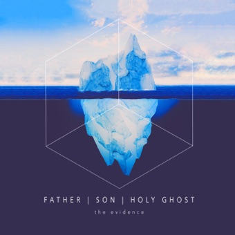 Father / / Son / / Holy Ghost – The Evidence
