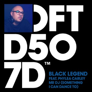 8. Black Legend - Mr DJ (Something I Can Dance To) [feat. Phylea Carley]