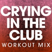 Crying in the Club (Extended Workout Mix)