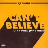 Can't Believe (feat. Ty Dolla $ign & WizKid) - Kranium