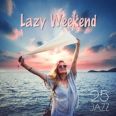 Lazy Weekend 25 Jazz: Soft Instrumental Songs for Deep Relaxation, Meeting with Fiends, Moody Café Jazz for Calm Down
