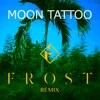 Moon Tattoo Frost Remix Single