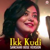 Ikk Kudi (Sanchari Bose Version)