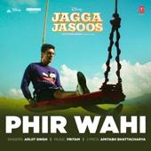 Arijit Singh & Pritam - Phir Wahi (From