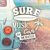 Surf Music Cafe ~ Plays The Beatles Cafe lounge Style