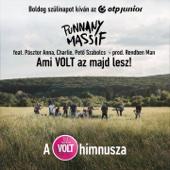 Punnany Massif - Ami Volt Az Majd Lesz! (feat. Pásztor Anna, Charlie & Pető Szabolcs) [A 25. Telekom Volt Fesztivál Himnusza] artwork