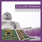 Calling Wisdom: 50 Zen Meditation Music, Prayers for Enlightenment & Spiritual Connection, A Sacred Collection