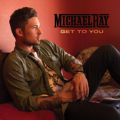 Get to You - Michael Ray