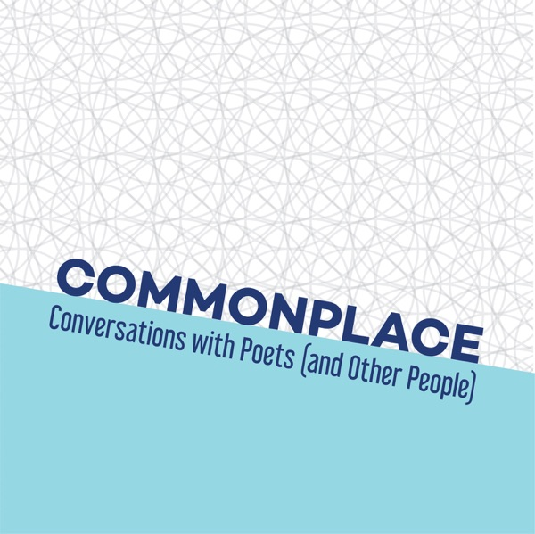 Commonplace: Conversations with Poets (and Other People)
