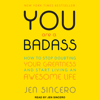 Jen Sincero - You Are a Badass: How to Stop Doubting Your Greatness and Start Living an Awesome Life (Unabridged)  artwork