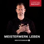 Christian Bischoff Meisterwerk Leben Meditationsmusik 1