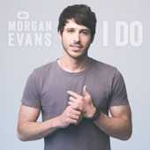 Morgan Evans - I Do  artwork